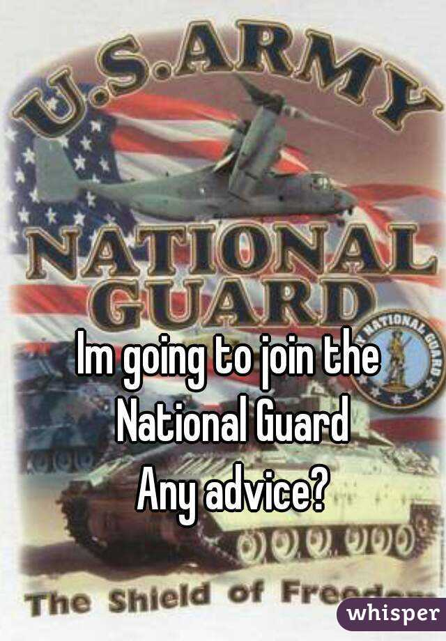 Im going to join the  National Guard Any advice?
