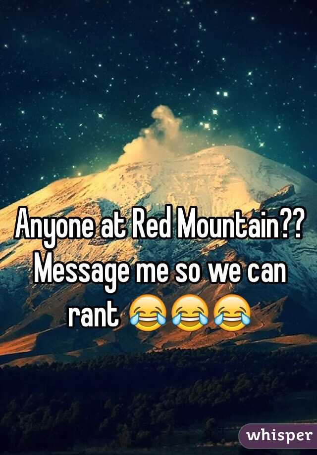 Anyone at Red Mountain?? Message me so we can rant 😂😂😂