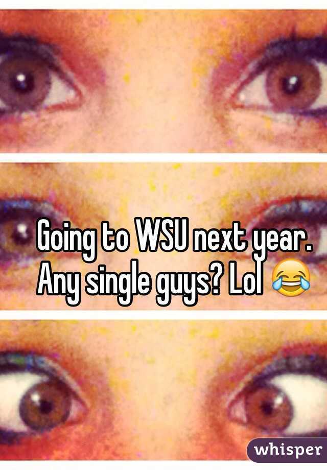 Going to WSU next year. Any single guys? Lol 😂