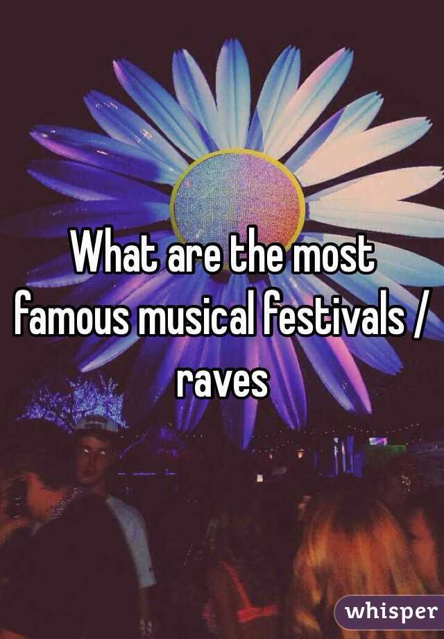 What are the most famous musical festivals / raves
