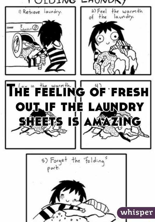 The feeling of fresh out if the laundry sheets is amazing