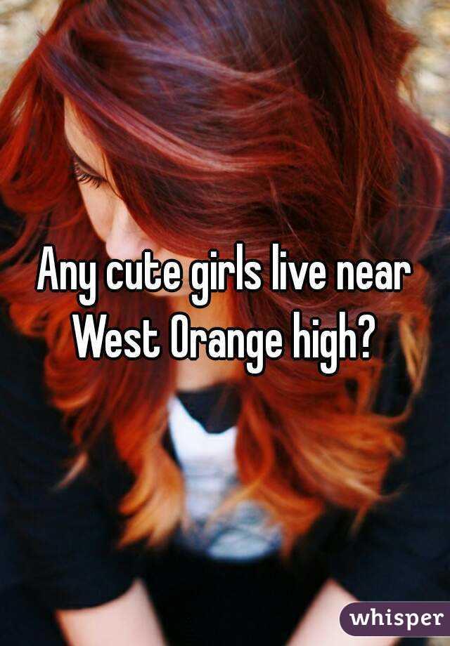 Any cute girls live near West Orange high?