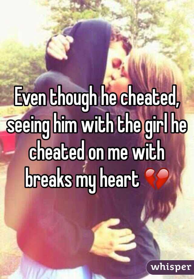 Even though he cheated, seeing him with the girl he cheated on me with breaks my heart 💔