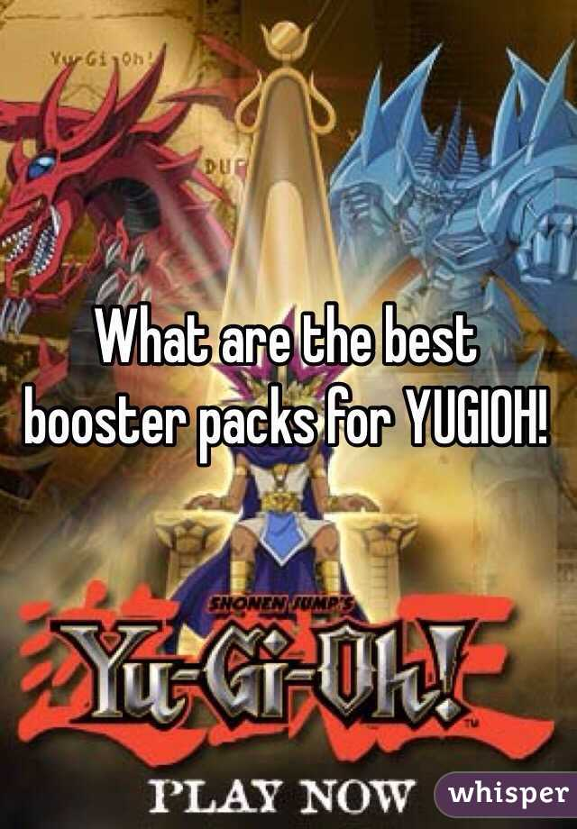 What are the best booster packs for YUGIOH!