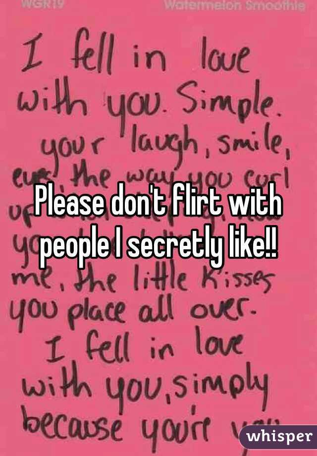 Please don't flirt with people I secretly like!!