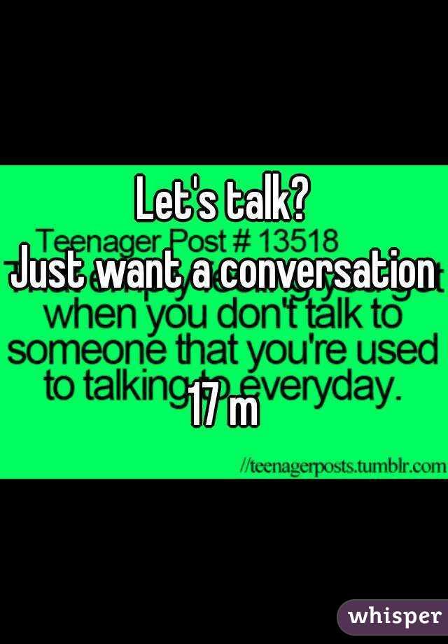 Let's talk? Just want a conversation  17 m