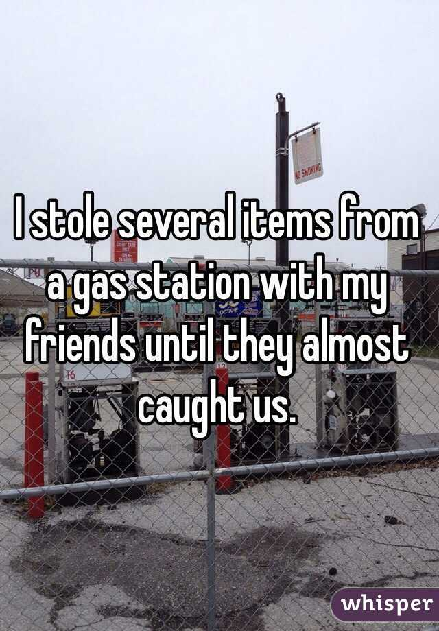 I stole several items from a gas station with my friends until they almost caught us.