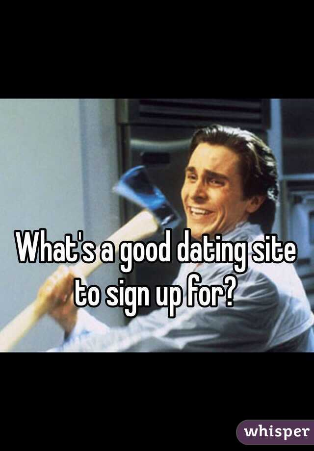 What's a good dating site to sign up for?