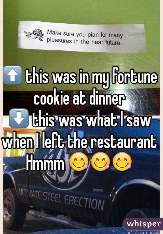 ⬆️ this was in my fortune cookie at dinner ⬇️ this was what I saw when I left the restaurant Hmmm 😋😋😋