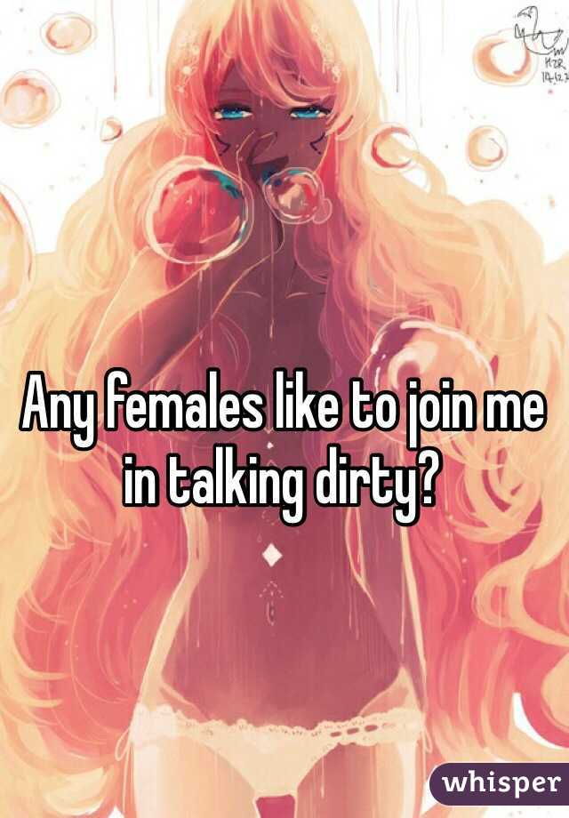 Any females like to join me in talking dirty?
