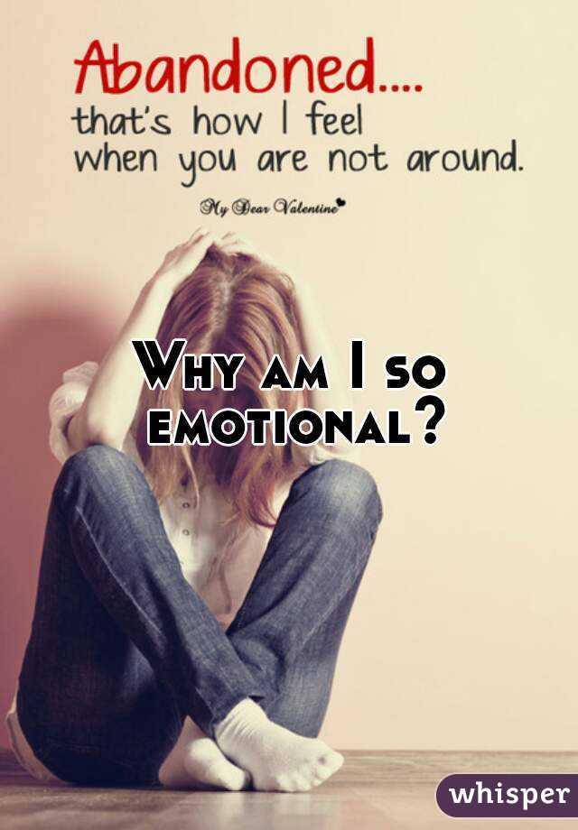 why am i so emotional