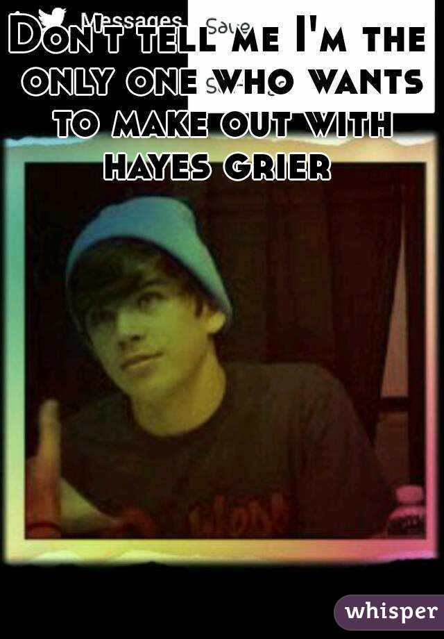 Don't tell me I'm the only one who wants to make out with hayes grier