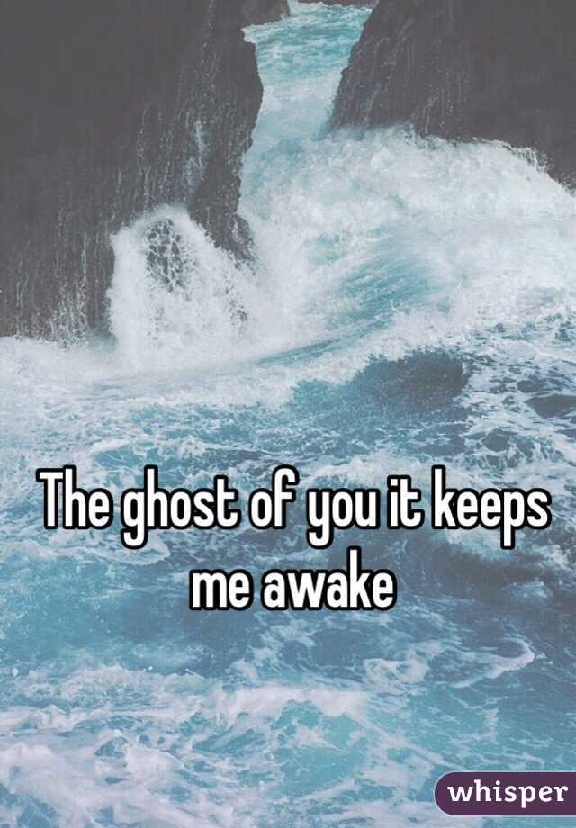 The ghost of you it keeps me awake