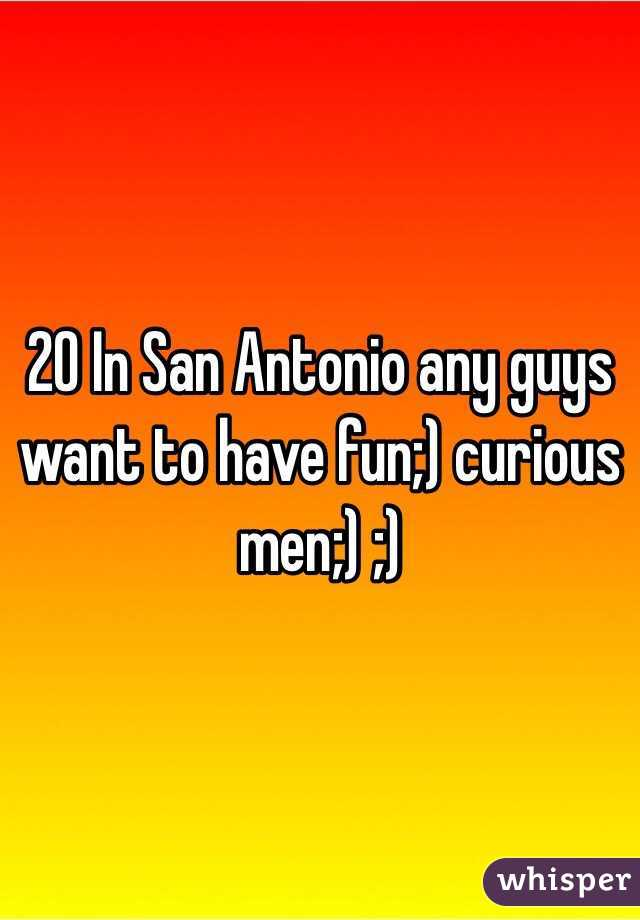 20 In San Antonio any guys want to have fun;) curious men;) ;)