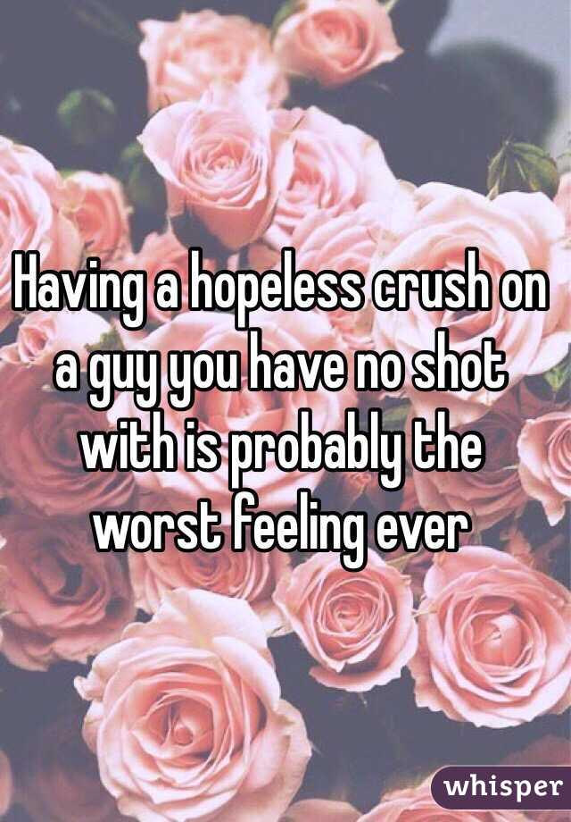 Having a hopeless crush on a guy you have no shot with is probably the worst feeling ever