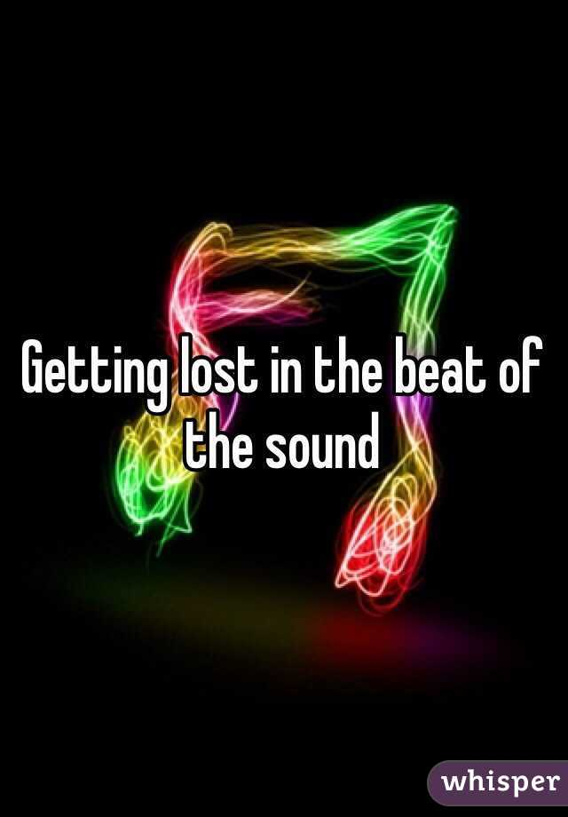 Getting lost in the beat of the sound