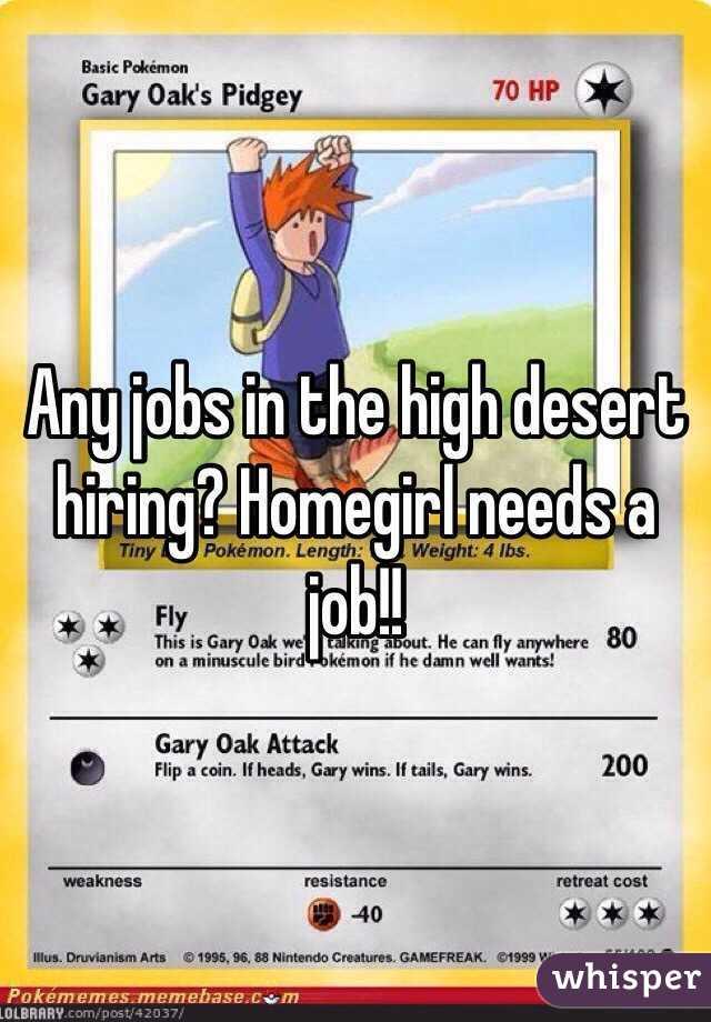 Any jobs in the high desert hiring? Homegirl needs a job!!