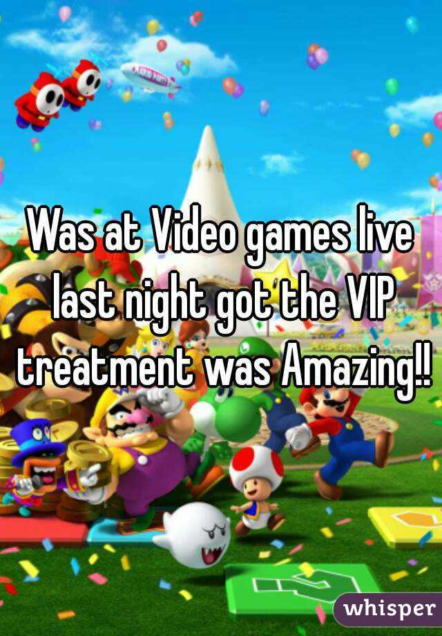 Was at Video games live last night got the VIP treatment was Amazing!!