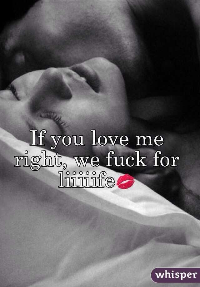 If you love me right, we fuck for liiiiife💋