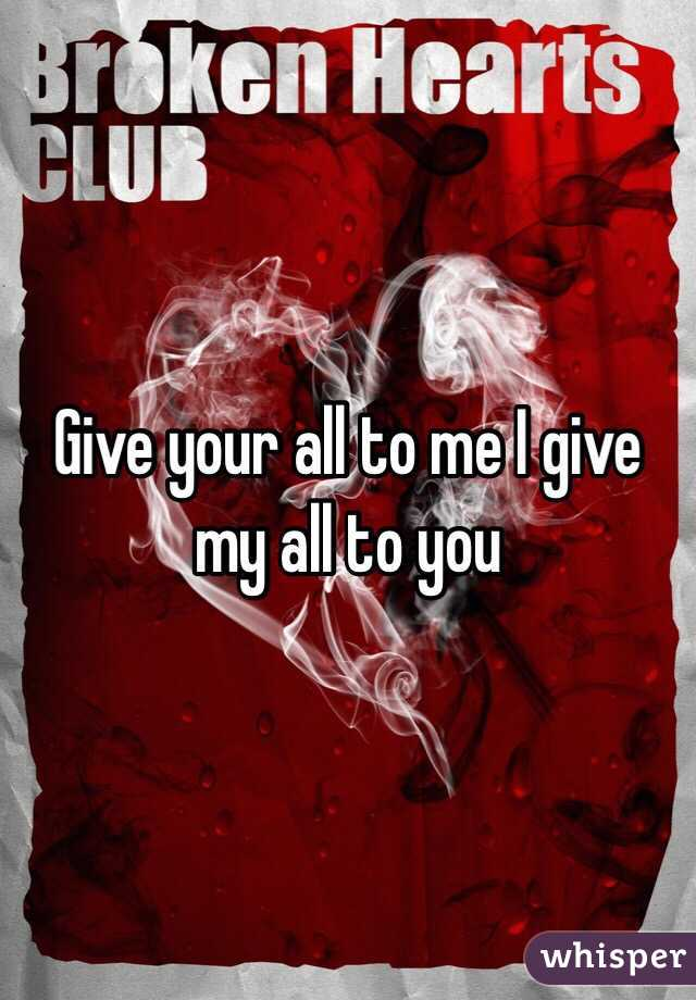 Give your all to me I give my all to you