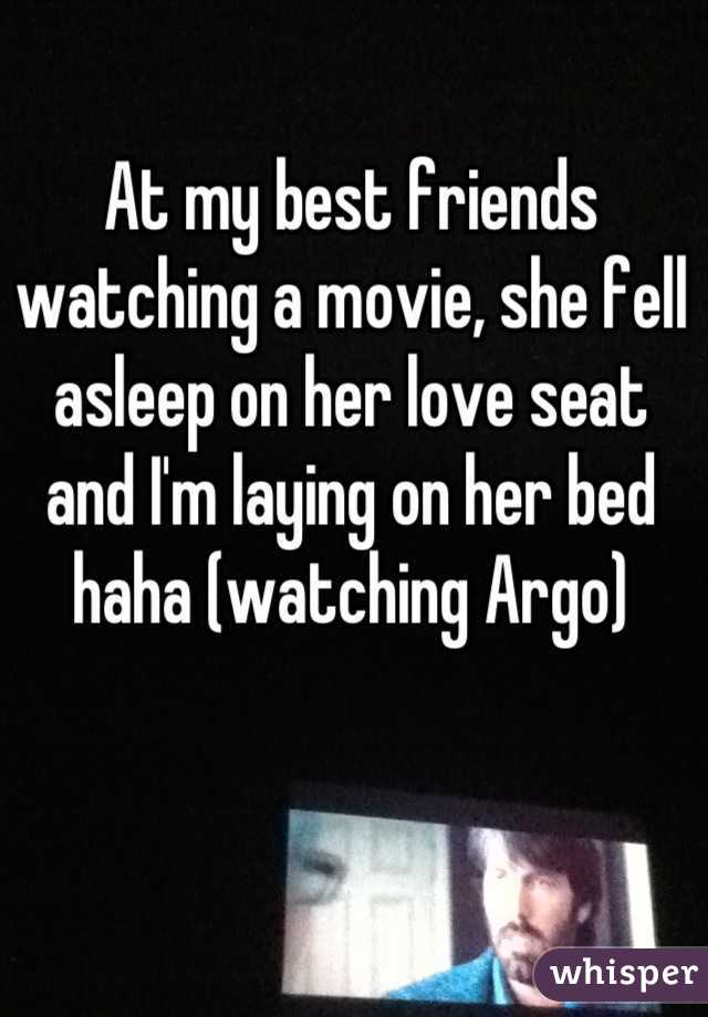 At my best friends watching a movie, she fell asleep on her love seat and I'm laying on her bed haha (watching Argo)