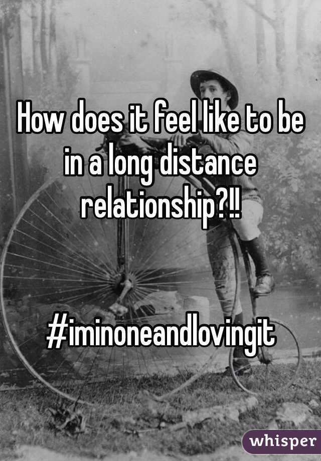 How does it feel like to be in a long distance relationship?!!   #iminoneandlovingit