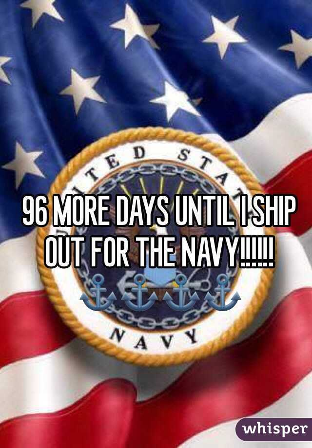 96 MORE DAYS UNTIL I SHIP OUT FOR THE NAVY!!!!!! ⚓️⚓️⚓️⚓️