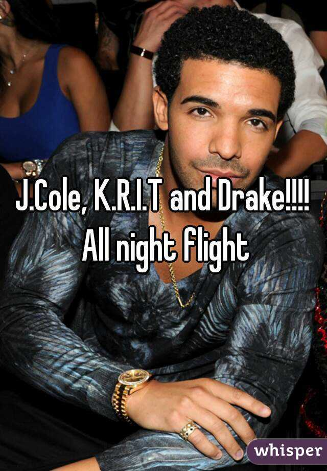 J.Cole, K.R.I.T and Drake!!!! All night flight