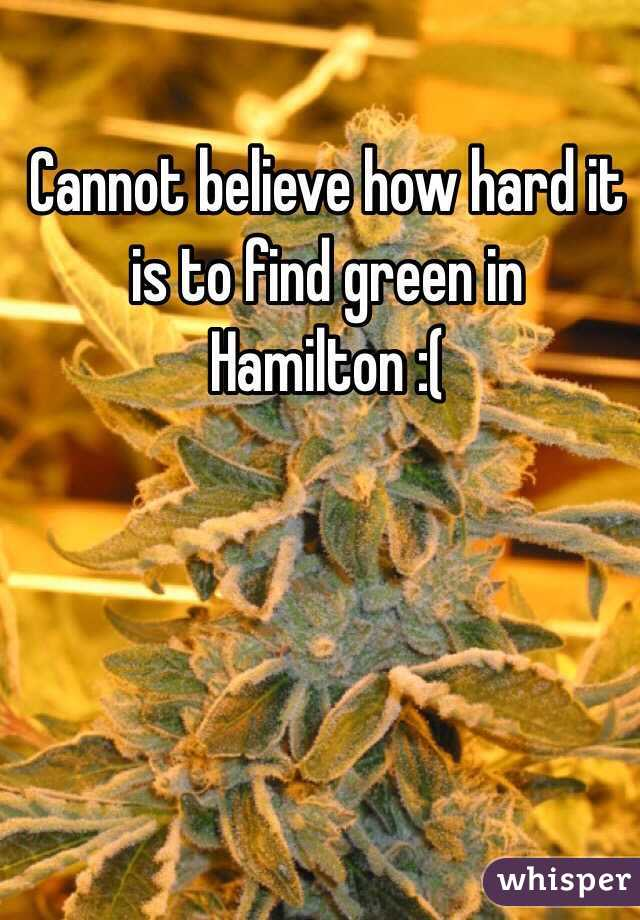 Cannot believe how hard it is to find green in Hamilton :(