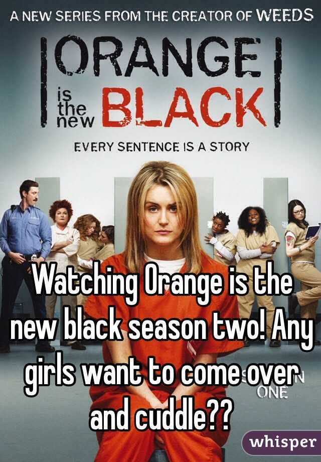 Watching Orange is the new black season two! Any girls want to come over and cuddle??