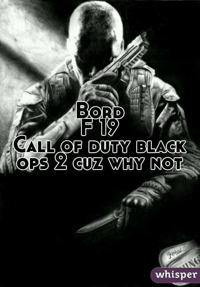 Bord F 19 Call of duty black ops 2 cuz why not