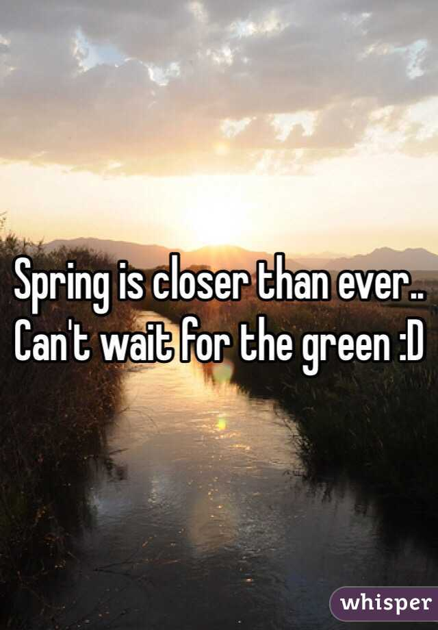 Spring is closer than ever.. Can't wait for the green :D