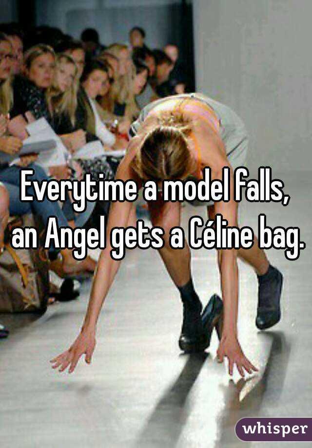Everytime a model falls, an Angel gets a Céline bag.