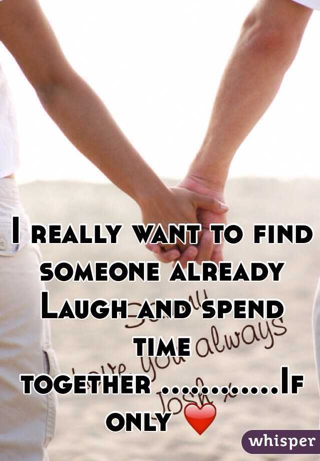 I really want to find someone already  Laugh and spend time together ............If only ❤️