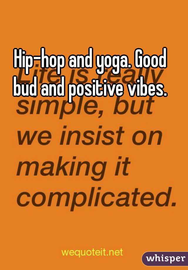 Hip-hop and yoga. Good bud and positive vibes.