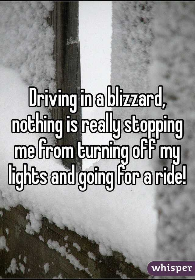 Driving in a blizzard, nothing is really stopping me from turning off my lights and going for a ride!
