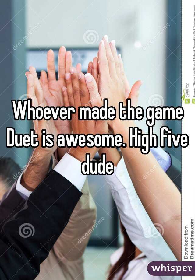 Whoever made the game Duet is awesome. High five dude