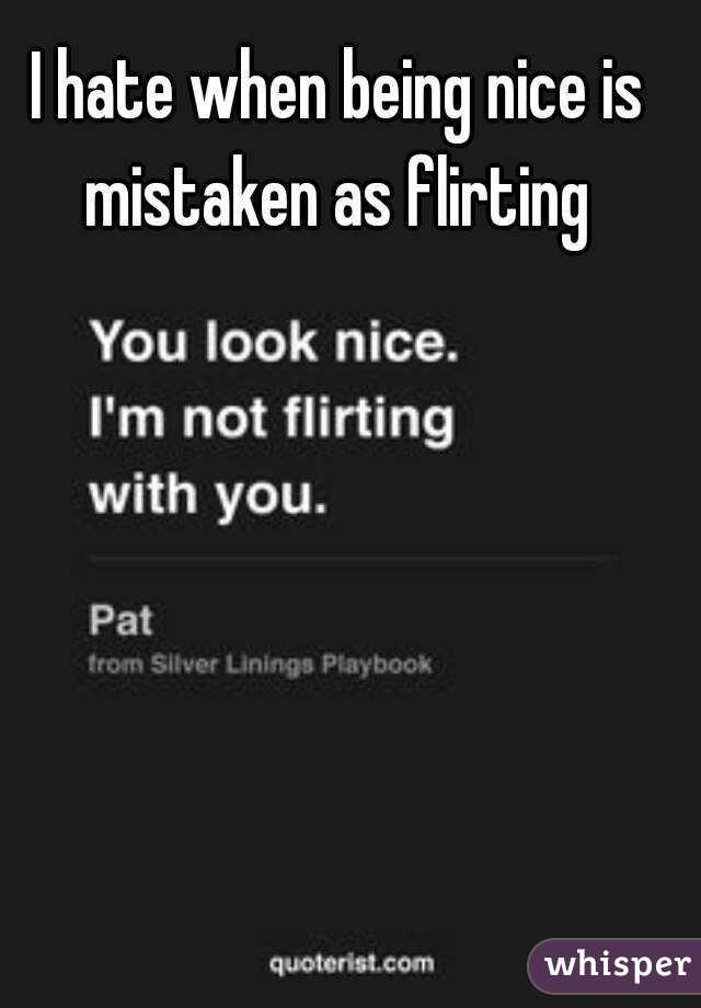 I hate when being nice is mistaken as flirting