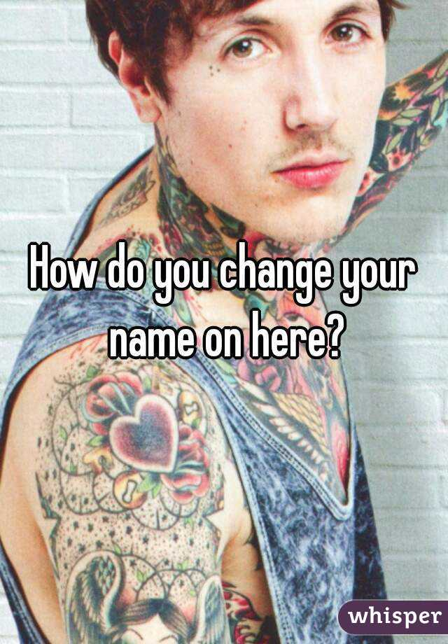How do you change your name on here?