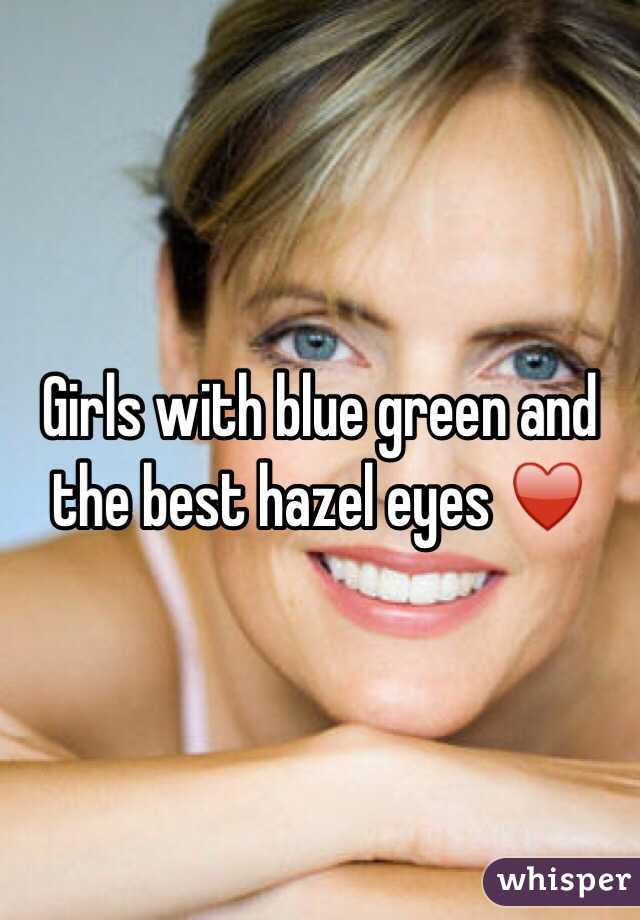Girls with blue green and the best hazel eyes ♥️