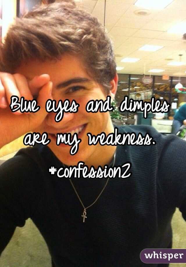 Blue eyes and dimples are my weakness.  #confession2
