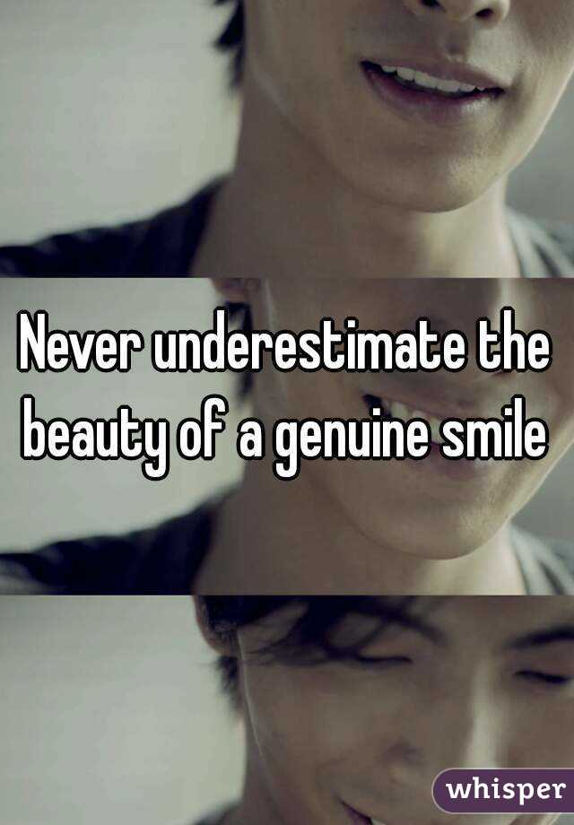 Never underestimate the beauty of a genuine smile