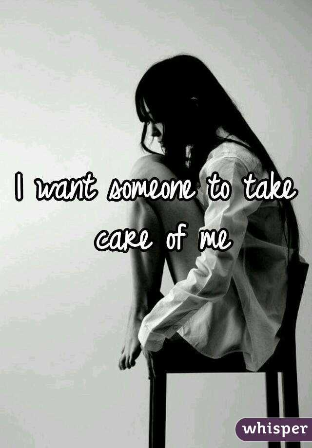 I want someone to take care of me