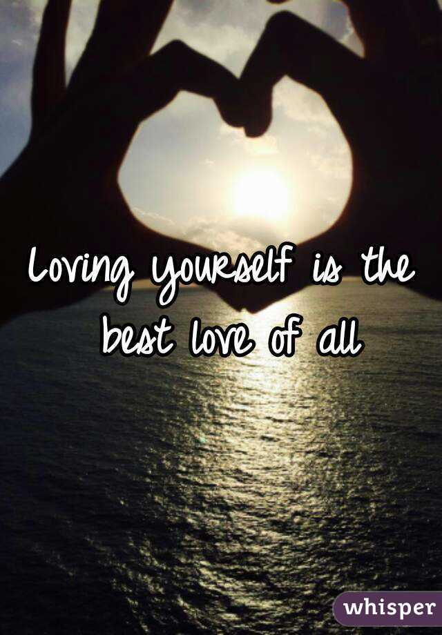 Loving yourself is the best love of all