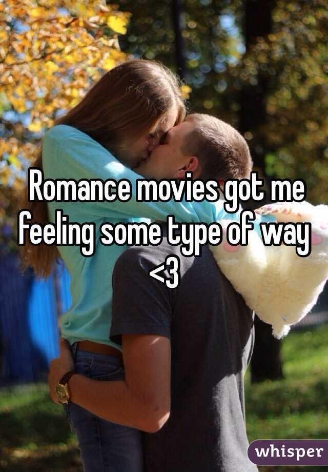 Romance movies got me feeling some type of way <3