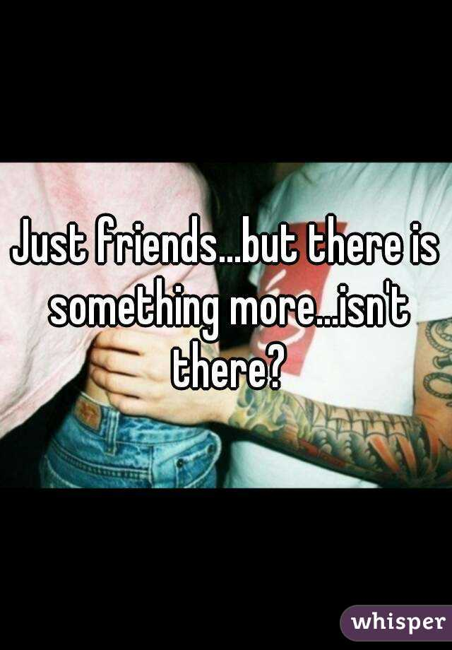 Just friends...but there is something more...isn't there?