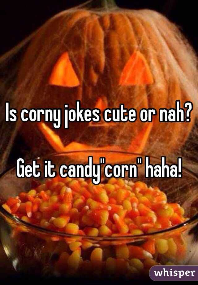 "Is corny jokes cute or nah?   Get it candy""corn"" haha!"