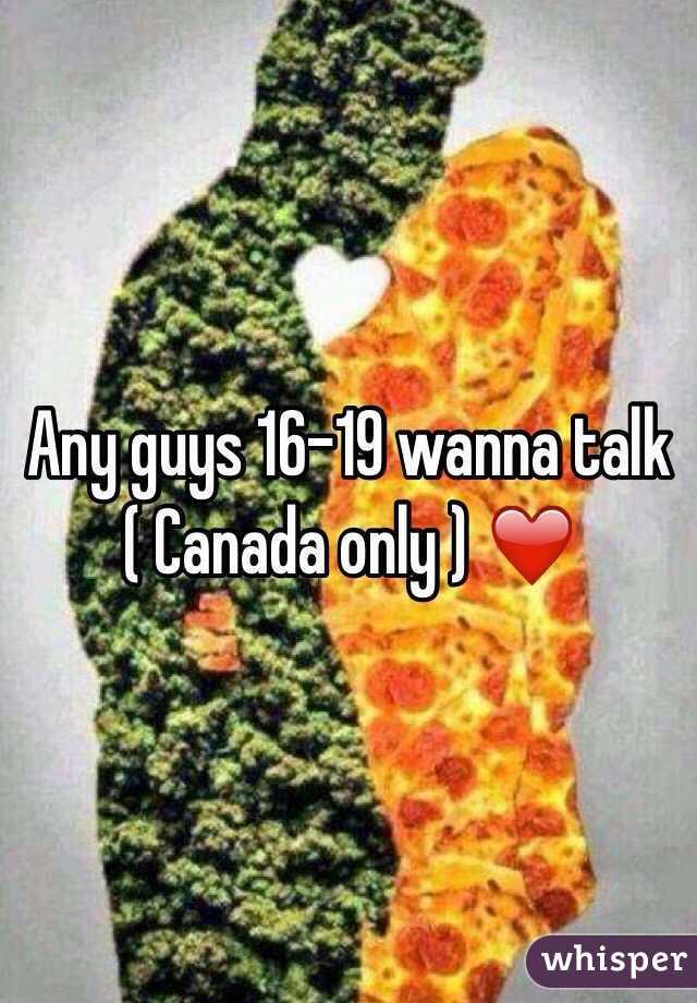 Any guys 16-19 wanna talk ( Canada only ) ❤️