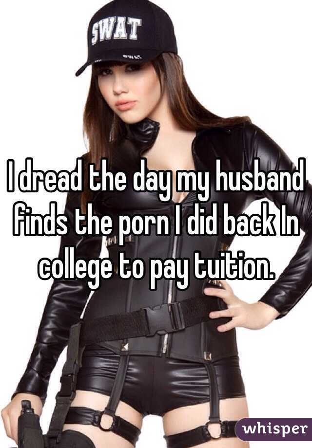 I dread the day my husband finds the porn I did back In college to pay tuition.