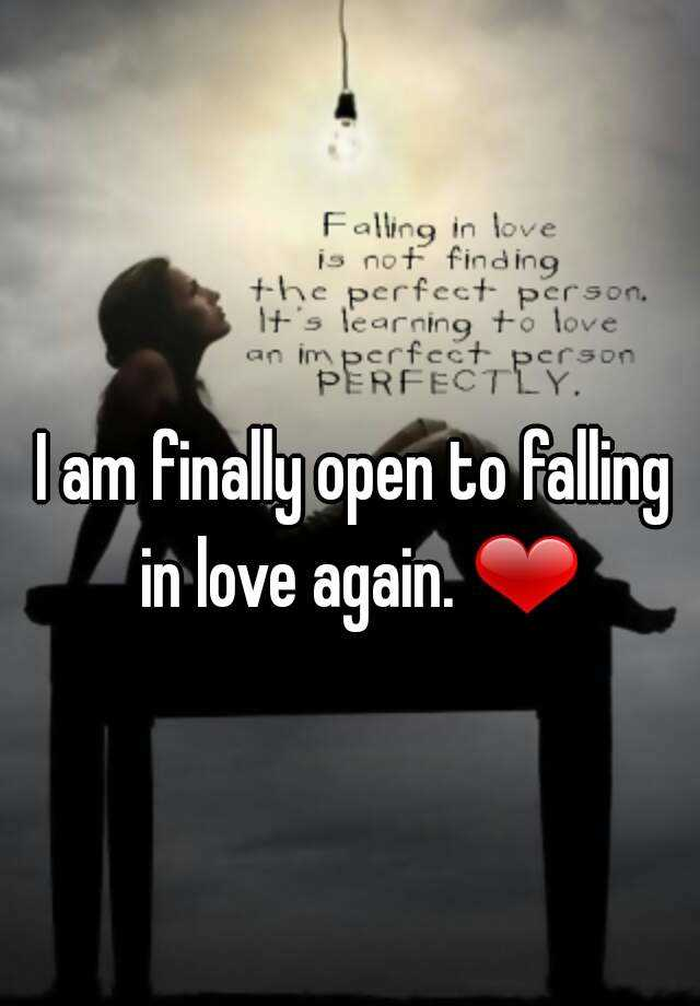 Lovely I Am Finally Open To Falling In Love Again. ❤